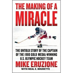The Making of a Miracle - by  Mike Eruzione & Neal Boudette (Hardcover)
