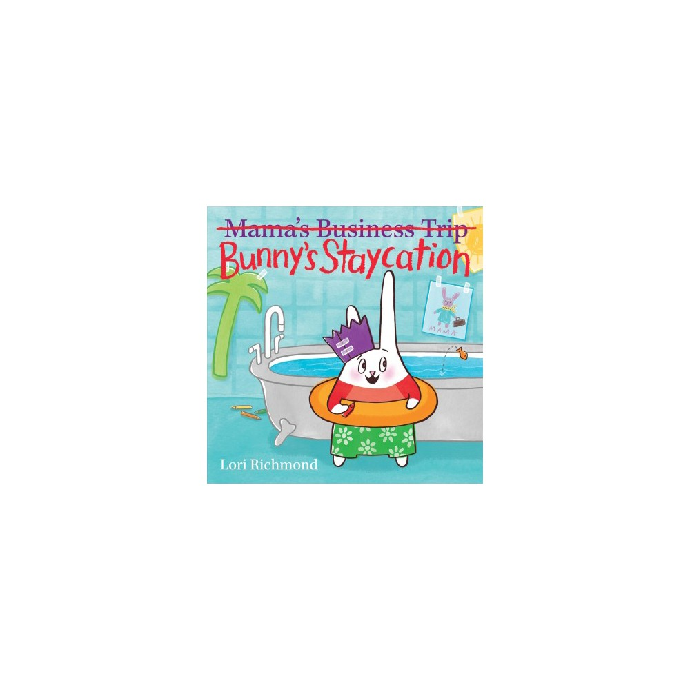 Bunny's Staycation - by Lori Richmond (School And Library)