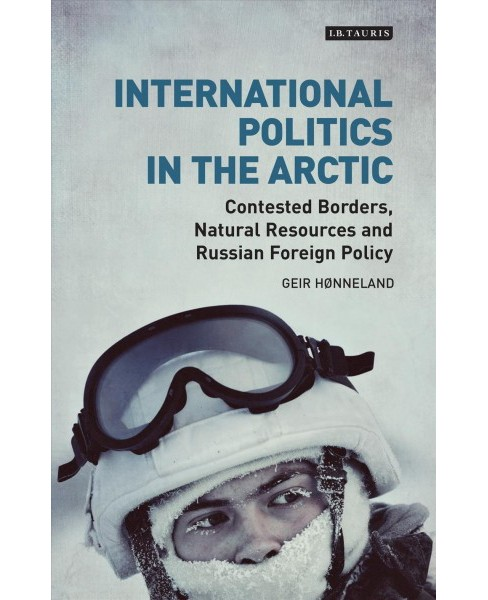 International Politics in the Arctic : Contested Borders, Natural Resources and Russian Foreign Policy - image 1 of 1