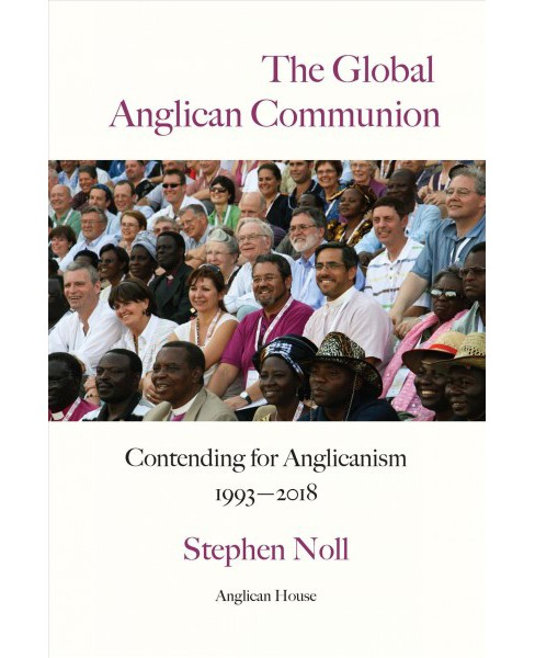 Global Anglican Communion : Contending for Anglicanism 1993-2018 -  by Stephen Noll (Paperback) - image 1 of 1