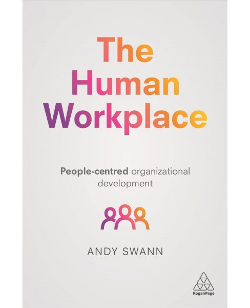 Human Workplace : People-Centred Organizational Development (Paperback) (Andy Swann) - image 1 of 1