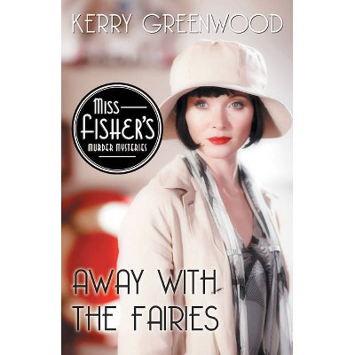 Away with the Fairies - (Miss Fisher's Murder Mysteries) by  Kerry Greenwood (Paperback)
