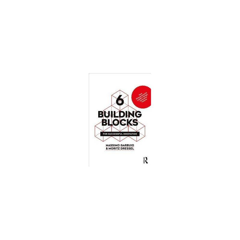 6 Building Blocks for Successful Innovation - by Massimo Garbuio (Paperback)