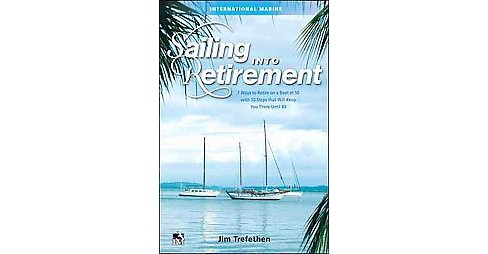 Sailing into Retirement : 7 Ways to Retire on a Boat at 50 with 10 Steps that Will Keep You There Until - image 1 of 1