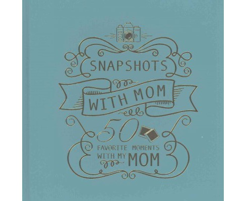 Snapshots With Mom : 50 Favorite Moments With My Mom (Hardcover) - image 1 of 1