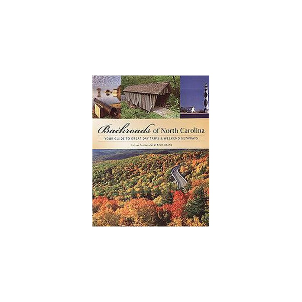 Backroads Of North Carolina: Your Guide To Great Day Trips And Weekend Getaways (Paperback) (Kevin Adams)