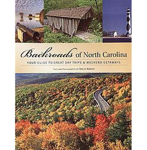Backroads Of North Carolina: Your Guide To Great Day Trips And Weekend Getaways (Paperback) (Kevin Adams) - image 1 of 1