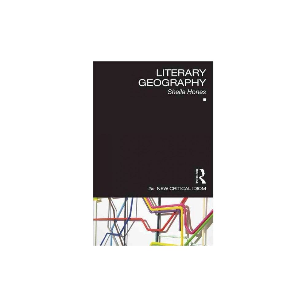 Literary Geography - (New Critical Idiom) by Sheila Hones (Paperback)