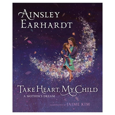 Take Heart, My Child : A Mother's Dream (School And Library)(Ainsley Earhardt)