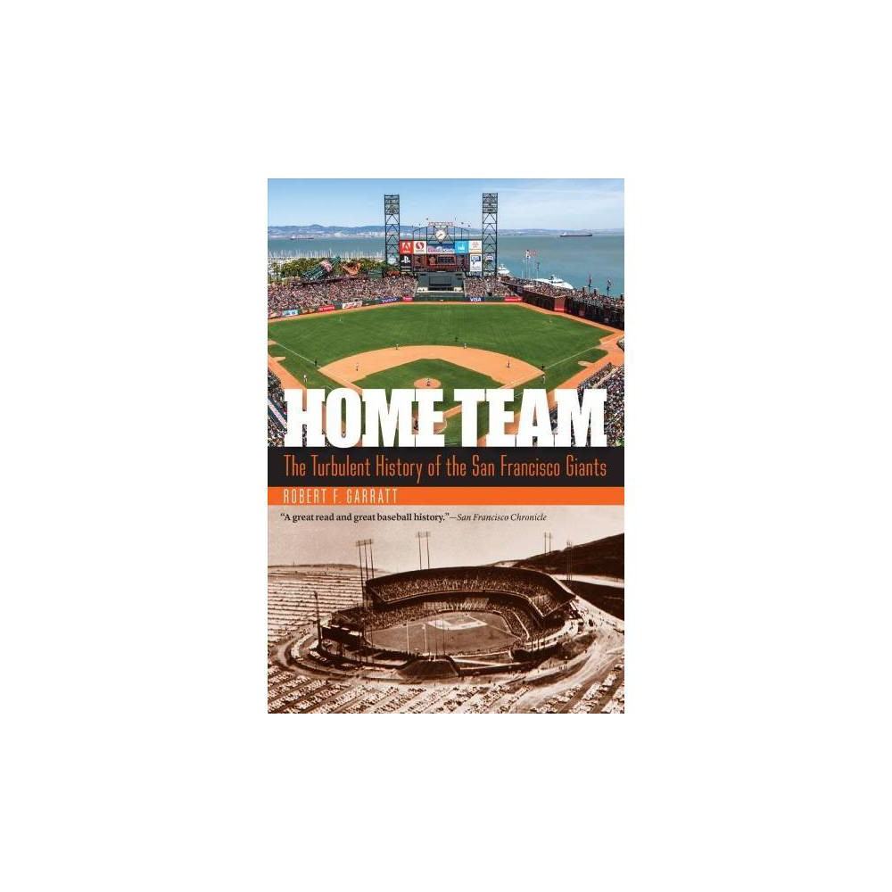 Home Team : The Turbulent History of the San Francisco Giants - by Robert F. Garratt (Paperback)