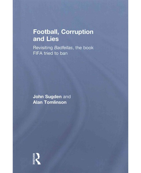Football, Corruption and Lies : Revisiting Badfellas, the Book Fifa Tried to Ban (Hardcover) (John - image 1 of 1