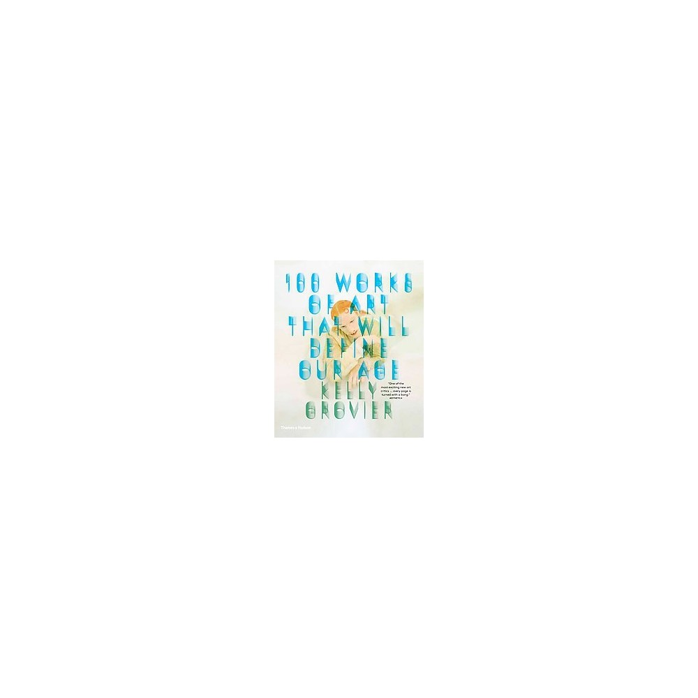 100 Works of Art That Will Define Our Age (Paperback) (Kelly Grovier)
