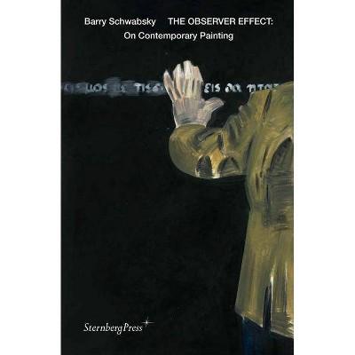 The Observer Effect - (Sternberg Press) by  Barry Schwabsky (Paperback)