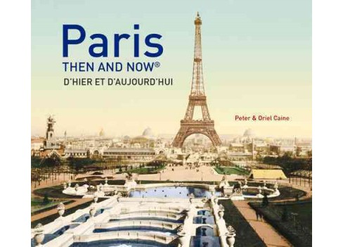 Paris : Then and Now / D'Hier et D'Aujourd'Hui (Bilingual) (Hardcover) (Peter Caine & Oriel Caine) - image 1 of 1