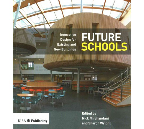 Future Schools : Innovative Design for Existing and New Buildings (Paperback) - image 1 of 1
