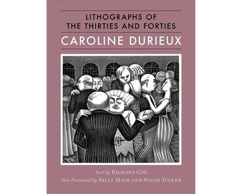 Caroline Durieux : Lithographs of the Thirties and Forties -  (Hardcover) - image 1 of 1