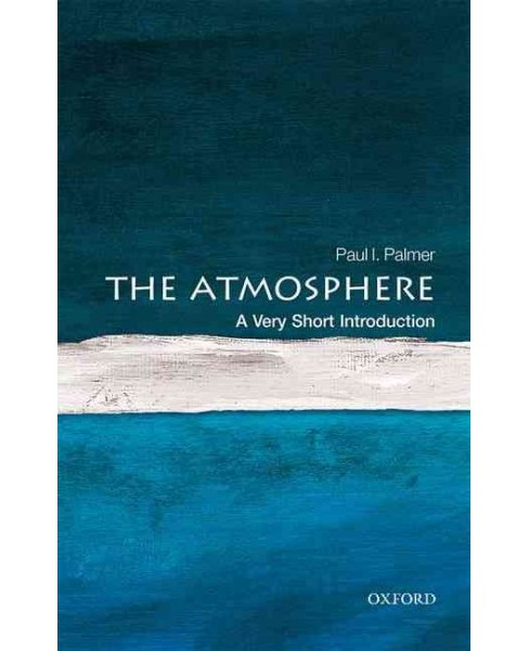 Atmosphere : A Very Short Introduction (Paperback) (Paul Palmer) - image 1 of 1