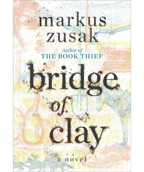 Bridge of Clay -  by Markus Zusak (Hardcover) - image 1 of 1