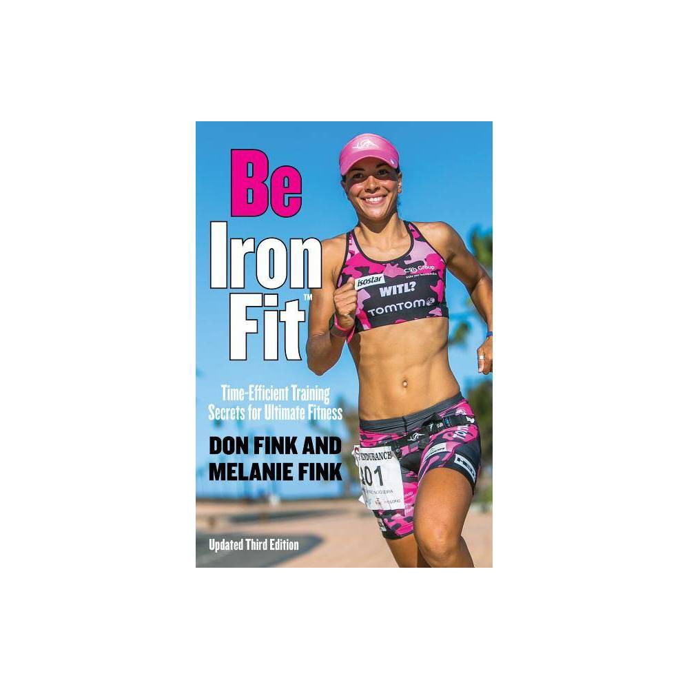 Be Ironfit 3rd Edition By Don Fink Melanie Fink Paperback
