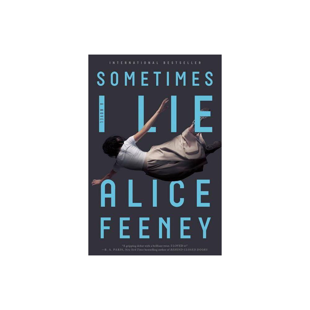 Sometimes I Lie By Alice Feeney Hardcover