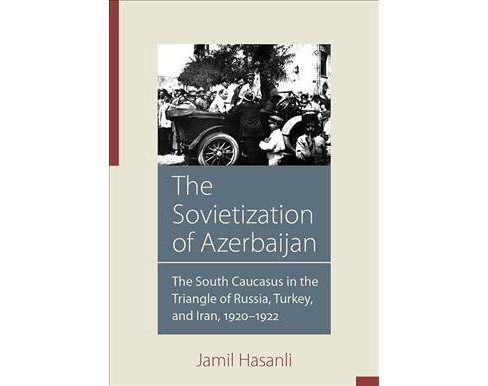 Sovietization of Azerbaijan : The South Caucasus in the Triangle of Russia, Turkey, and Iran, - image 1 of 1