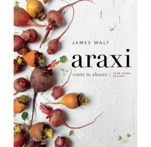 Araxi : Roots to Shoots; Farm Fresh Recipes (Hardcover) (James Walt & Andrew Morrison) - image 1 of 1