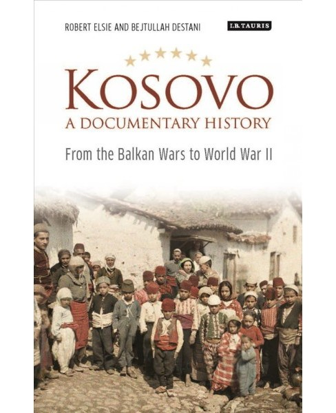 Kosovo, A Documentary History : From the Balkan Wars to World War II -  by Robert Elsie (Hardcover) - image 1 of 1