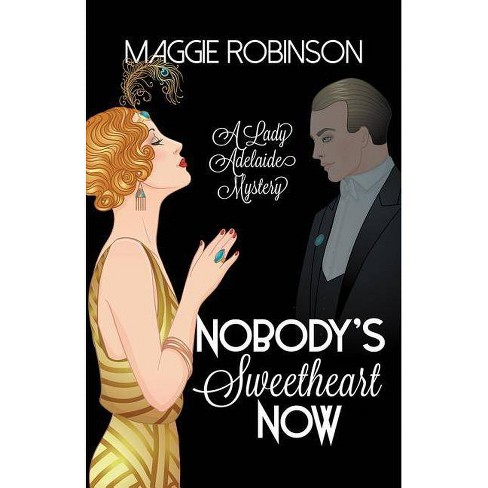 Nobody's Sweetheart Now - (Lady Adelaide Mysteries) by  Maggie Robinson (Hardcover) - image 1 of 1