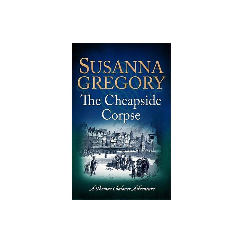 Best Price The Cheapside Corpse Exploits Of Thomas Chaloner By Susanna Gregory Paperback