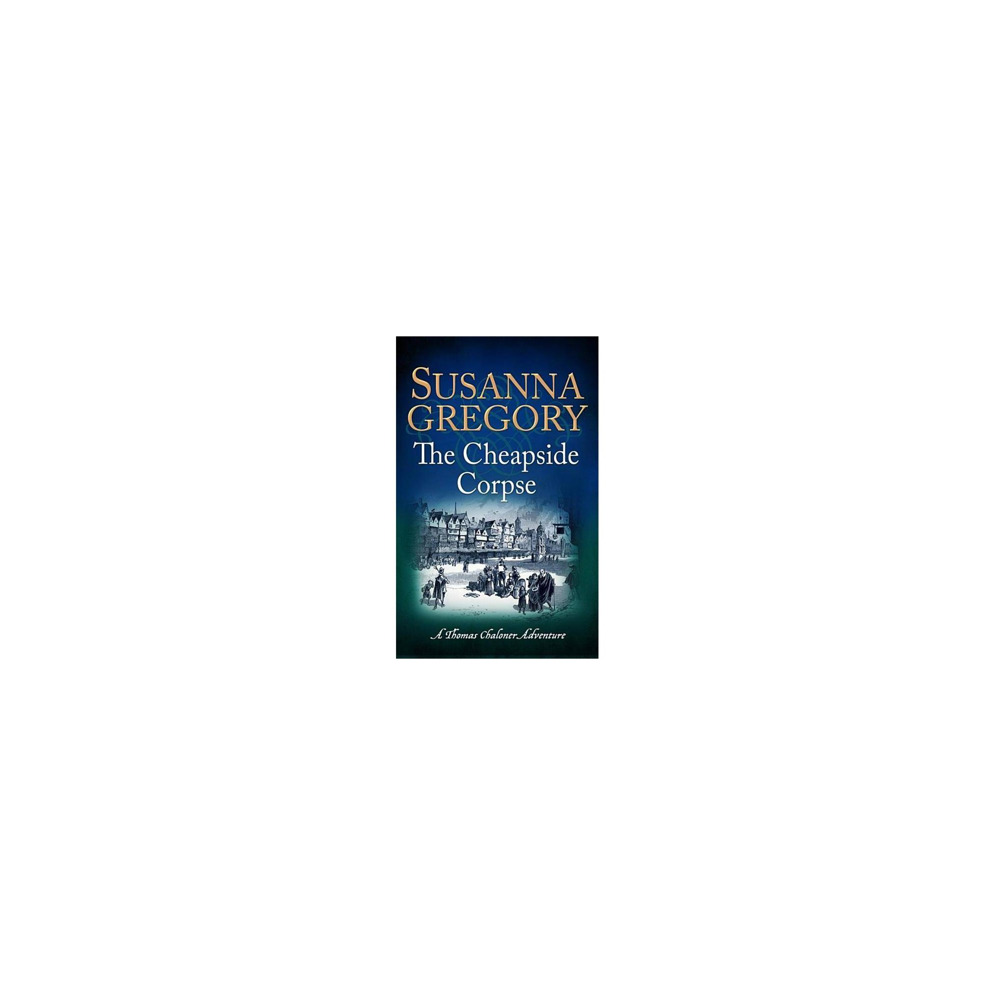 The Cheapside Corpse - (Exploits of Thomas Chaloner) by Susanna Gregory (Paperback)