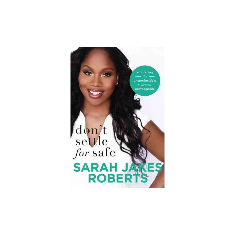 Don't Settle for Safe : Embracing the Uncomfortable to Become Unstoppable (Hardcover) (Sarah Jakes