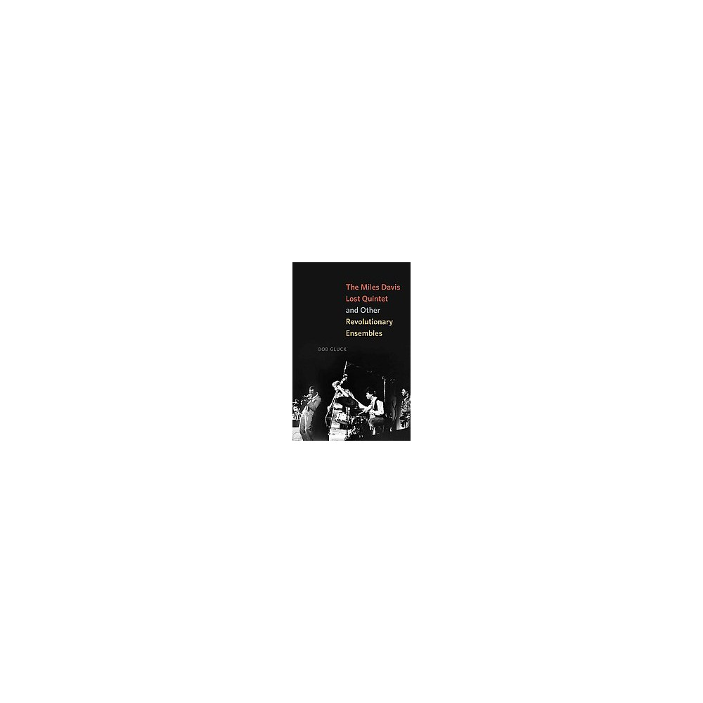 Miles Davis Lost Quintet and Other Revolutionary Ensembles - by Bob Gluck (Hardcover)