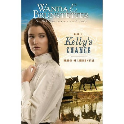 Kelly's Chance - (Brides of Lehigh Canal) by  Wanda E Brunstetter (Paperback)