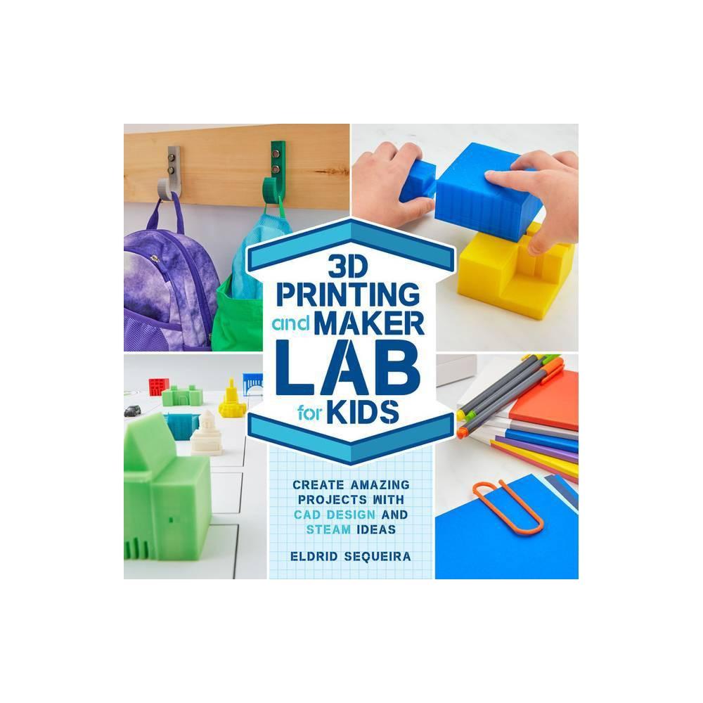 3d Printing And Maker Lab For Kids Lab For Kids 22 By Eldrid Sequeira Paperback