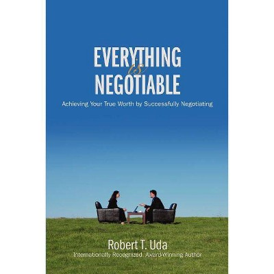 Everything Is Negotiable - by  Robert T Uda (Paperback)