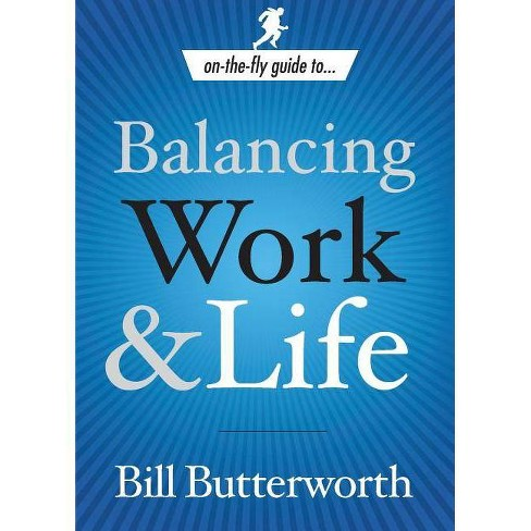 Balancing Work and Life - (On the Fly Guide To...) by  Bill Butterworth (Paperback) - image 1 of 1