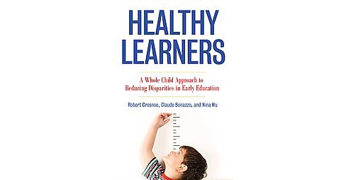 Healthy Learners : A Whole Child Approach to Reducing Disparities in Early Education (Paperback) (Robert - image 1 of 1
