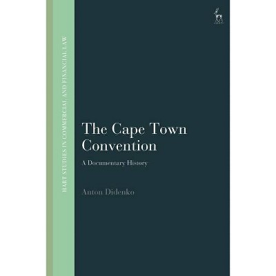 The Cape Town Convention - (Hart Studies in Commercial and Financial Law) by  Anton Didenko (Hardcover)