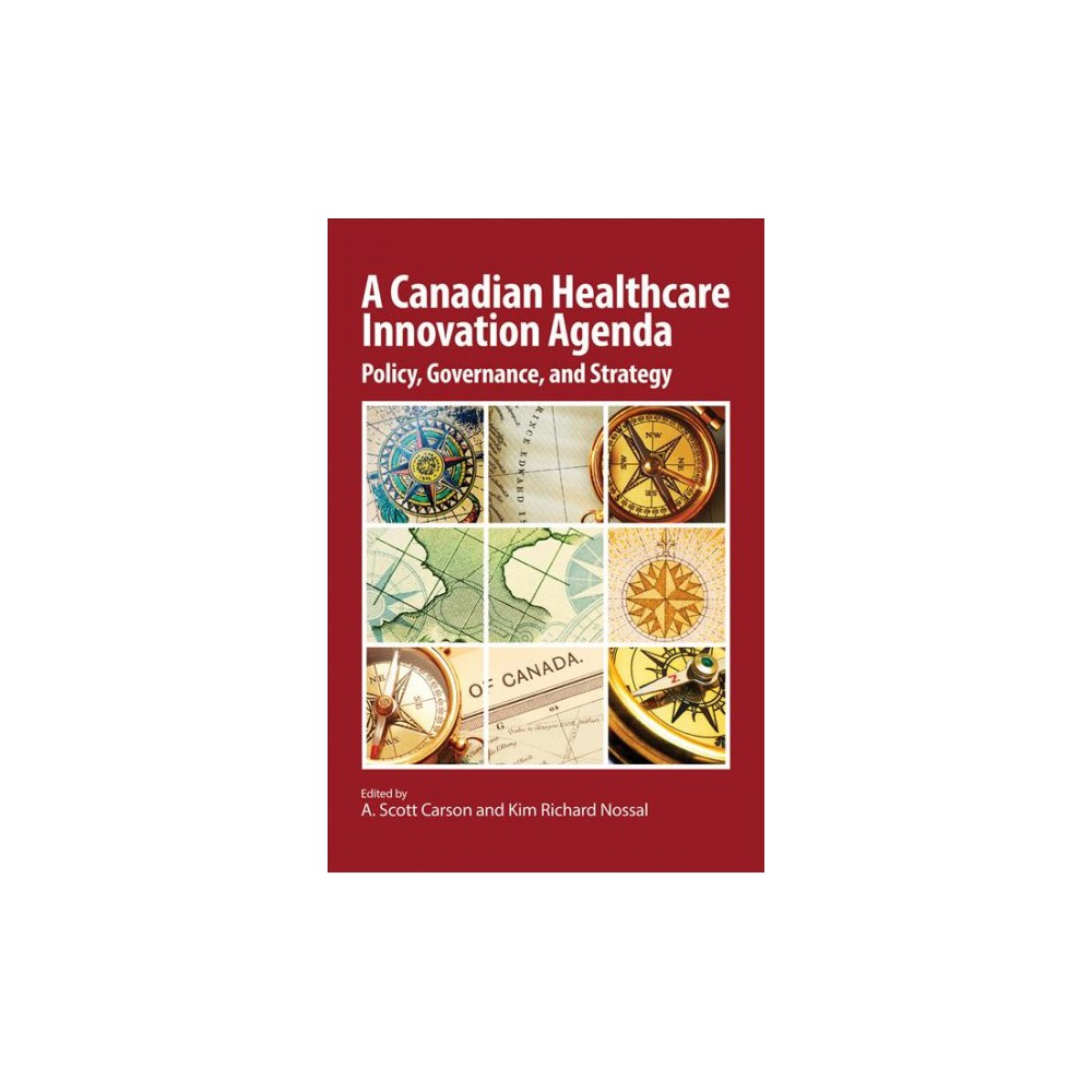 Canadian Healthcare Innovation Agenda : Policy, Governance, and Strategy - (Paperback)