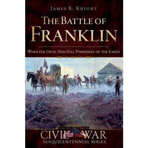 The Battle of Franklin: When the Devil Had Full Possession of the Earth - image 1 of 1
