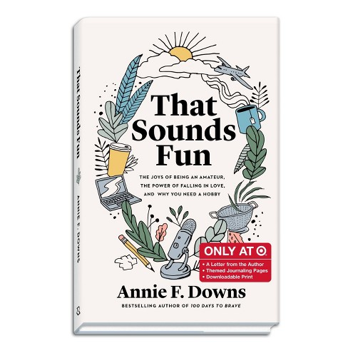 That Sounds Fun: The Joys of Being an Amateur, the Power of Falling in Love - Target Exclusive Edition by Annie F. Downs (Hardcover) - image 1 of 1