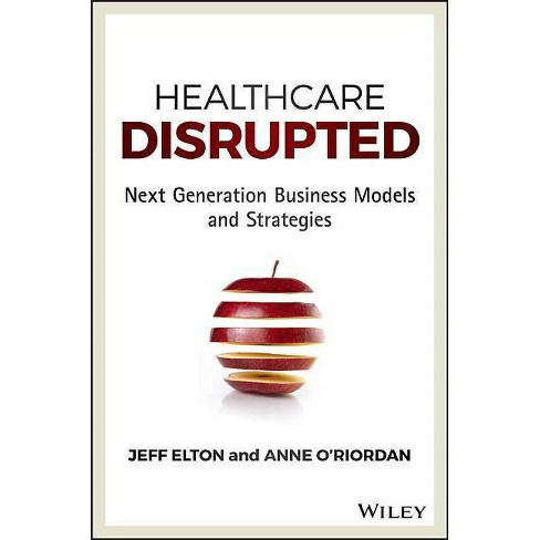 Healthcare Disrupted - by  Jeff Elton & Anne O'Riordan (Hardcover) - image 1 of 1
