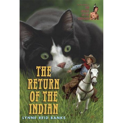 The Return of the Indian - (Indian in the Cupboard) by  Lynne Reid Banks (Paperback)