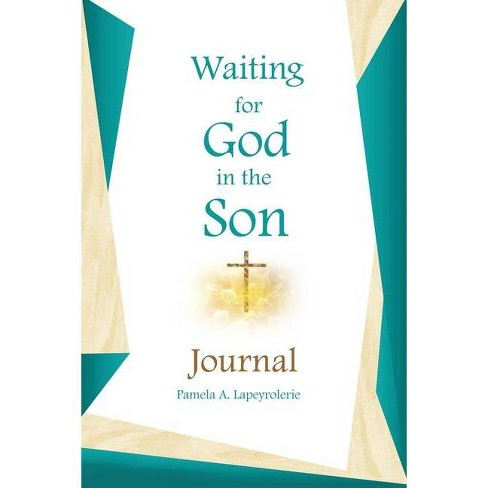 Waiting for God in the Son Journal - by  Pamela a Lapeyrolerie (Paperback) - image 1 of 1