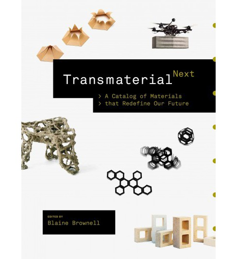 Transmaterial Next : A Catalog of Materials That Redefine Our Future (Paperback) (Blaine Erickson - image 1 of 1