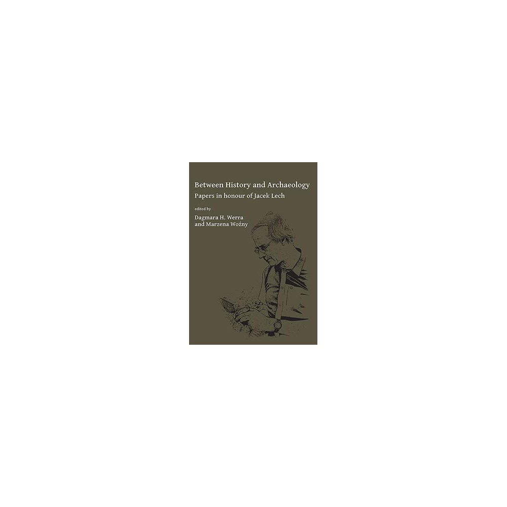 Between History and Archaeology : Papers in Honour of Jacek Lech - (Paperback)