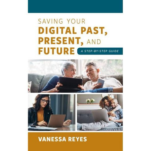 Saving Your Digital Past, Present, and Future - by  Vanessa Reyes (Hardcover) - image 1 of 1