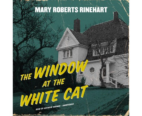 Window at the White Cat (Unabridged) (CD/Spoken Word) (Mary Roberts Rinehart) - image 1 of 1