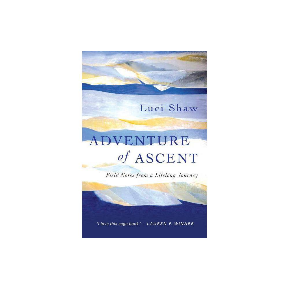 Adventure Of Ascent By Luci Shaw Paperback
