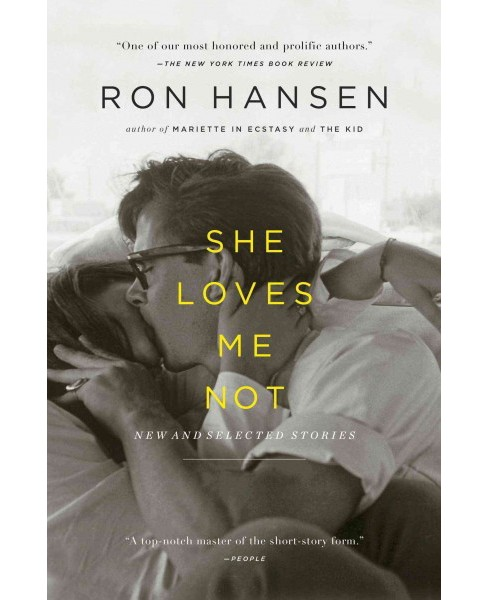 She Loves Me Not : New and Selected Stories (Reprint) (Paperback) (Ron Hansen) - image 1 of 1
